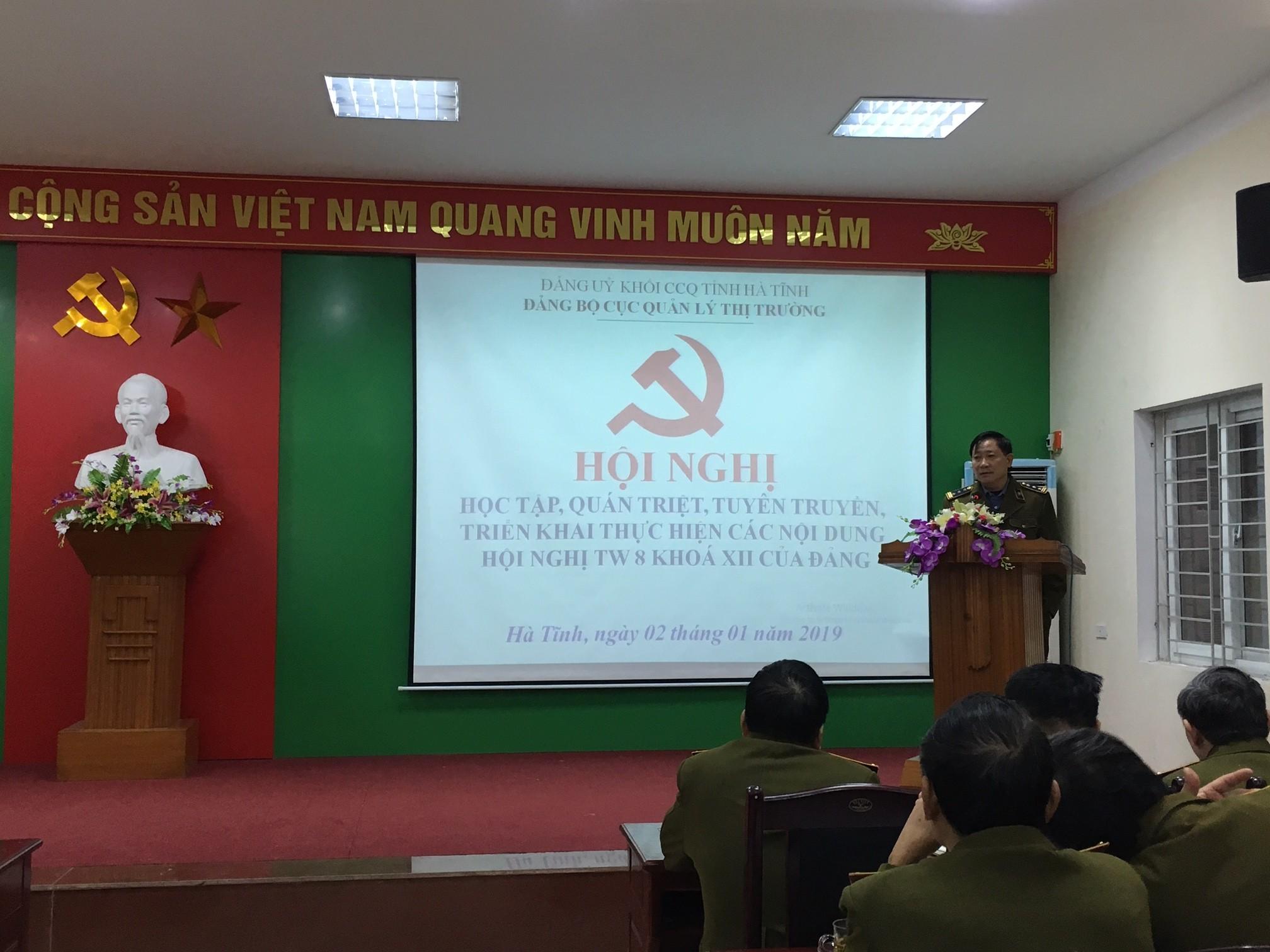 Cục Quản lý thị trường tỉnh Hà Tĩnh tổ chức Hội nghị Học tập, quán triệt, tuyên truyền, triển khai thực hiện các nội dung Hội nghị Trung Ương 8 khoá XII của Đảng